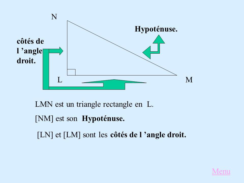 N Hypoténuse. côtés de l 'angle droit. L. M. LMN est un triangle rectangle en. L. [NM] est son.